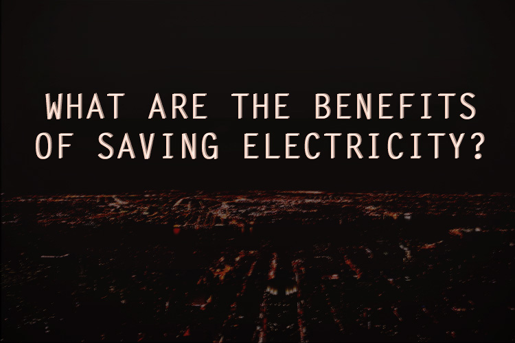 What-are-the-Benefits-of-Saving-Electricity