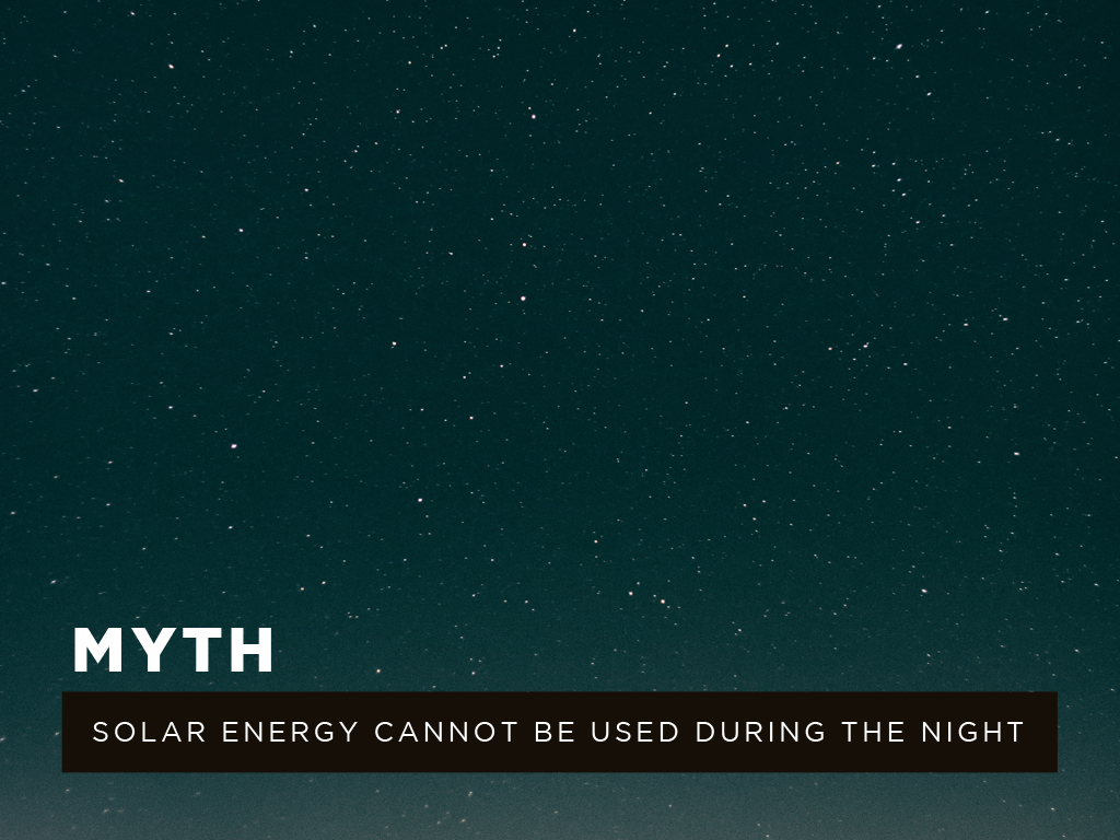 Myth #1: Solar energy cannot be used during the night